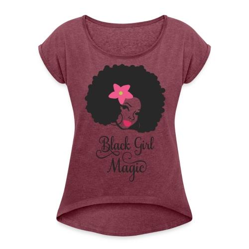 Black Girl Magic - Women's Roll Cuff T-Shirt