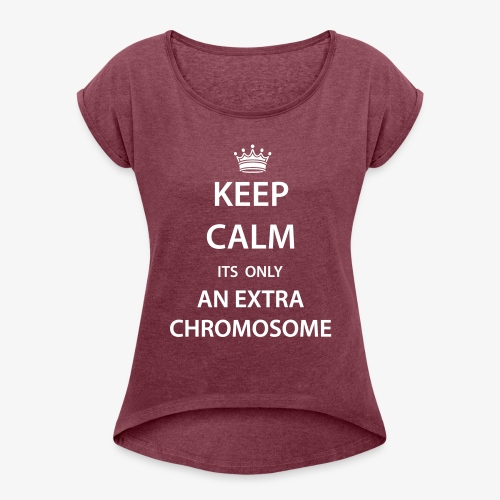 dis-AbiliTee its only an extra chromosome - Women's Roll Cuff T-Shirt