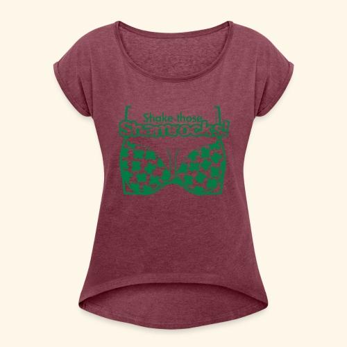 Shake those Shamrocks Shirt for women - Women's Roll Cuff T-Shirt