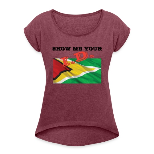 Show Me Your I D Guyana - Women's Roll Cuff T-Shirt