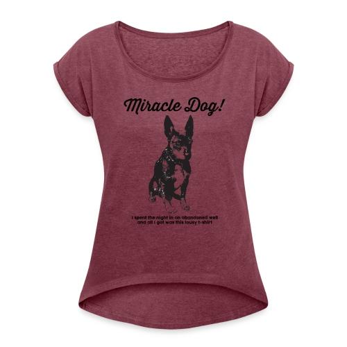 Miracle Dog! - Women's Roll Cuff T-Shirt