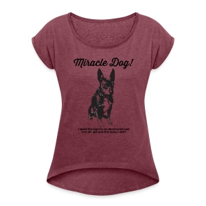 Miracle Dog! - Women's Roll Cuff T-Shirt