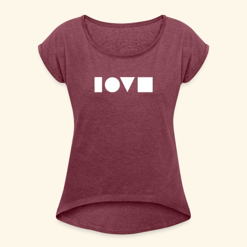The Shape of Love - Women's Roll Cuff T-Shirt