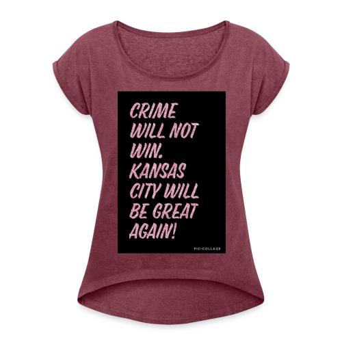 Crime will not win - Women's Roll Cuff T-Shirt
