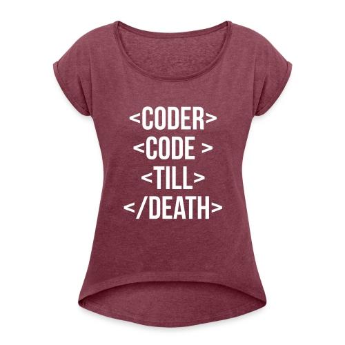 Coder Code Till Death - Programming T-Shirt - Women's Roll Cuff T-Shirt