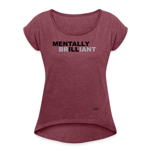 Mentally Brilliant - Women's Roll Cuff T-Shirt