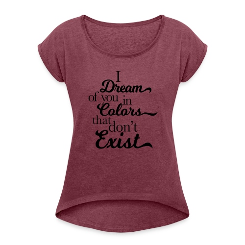 I dream of you in colors - Women's Roll Cuff T-Shirt