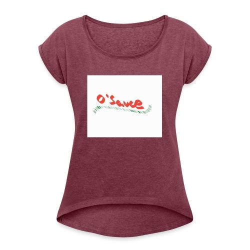 O'Sauce - Women's Roll Cuff T-Shirt