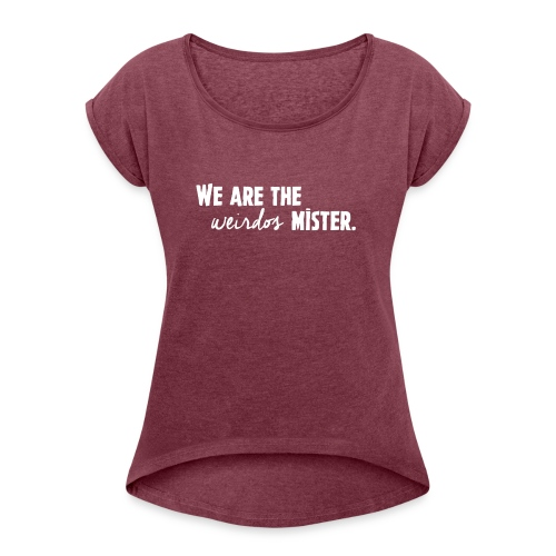 We Are The Weirdos, Mister - Women's Roll Cuff T-Shirt