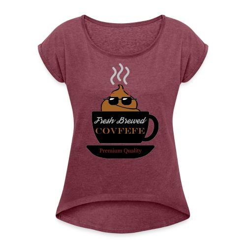 Fresh Brewed Covfefe - Women's Roll Cuff T-Shirt