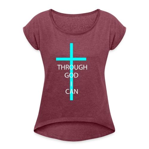 THROUGH GOD I CAN! - Women's Roll Cuff T-Shirt