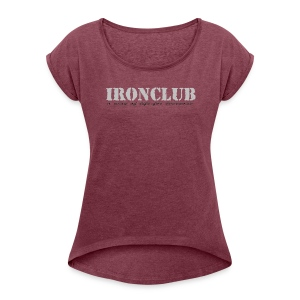 Ironclub - a way of life for everyone - Women's Roll Cuff T-Shirt