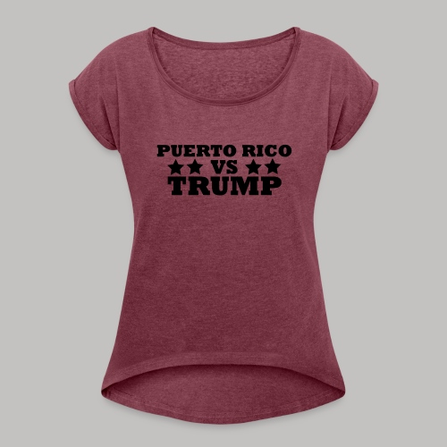 Puerto Rico Vs Trump - Women's Roll Cuff T-Shirt