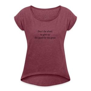 Don't be afraid - Women's Roll Cuff T-Shirt