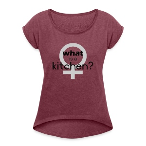 what's a kitchen - Women's Roll Cuff T-Shirt