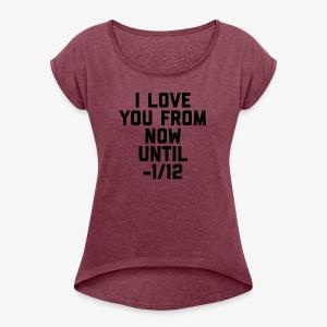 Eternal love - Women's Roll Cuff T-Shirt