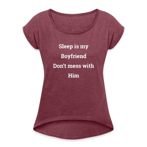 I love sleep - Women's Roll Cuff T-Shirt
