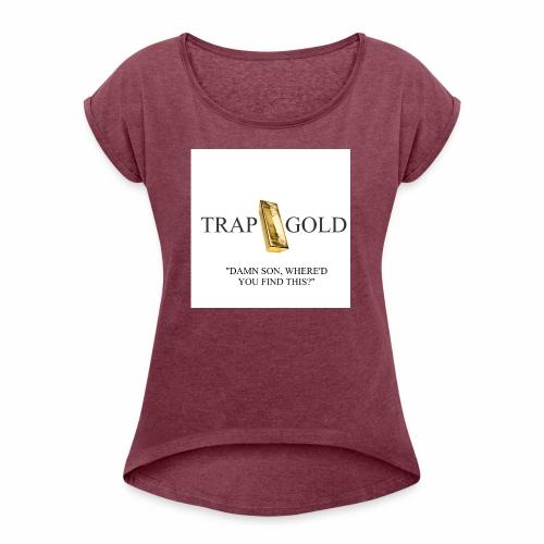 trap gold logo - Women's Roll Cuff T-Shirt