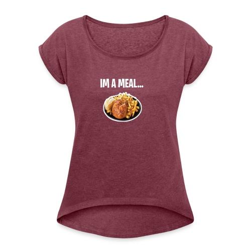 im a meal - Women's Roll Cuff T-Shirt