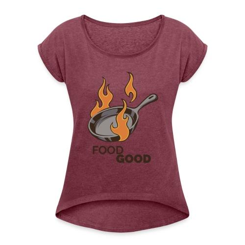 Food Good - Women's Roll Cuff T-Shirt