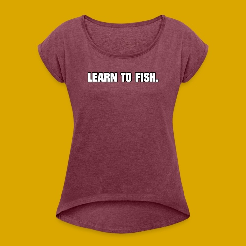 Learn to fish Shirt - Women's Roll Cuff T-Shirt