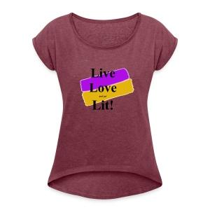 Live, Love, Lit - Women's Roll Cuff T-Shirt