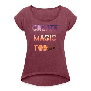 Create Magic Today - Sunset - Women's Roll Cuff T-Shirt