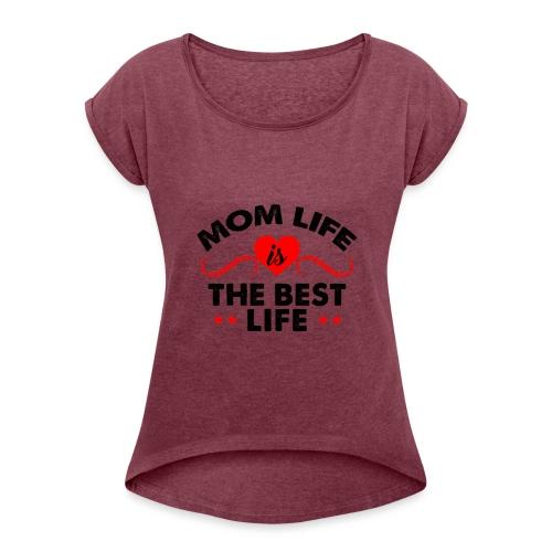 Mom Life - Women's Roll Cuff T-Shirt