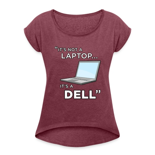 It's Not A Laptop... It's A Dell - Women's Roll Cuff T-Shirt