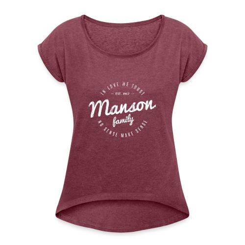 Manson Family - No Senses make sense - Women's Roll Cuff T-Shirt