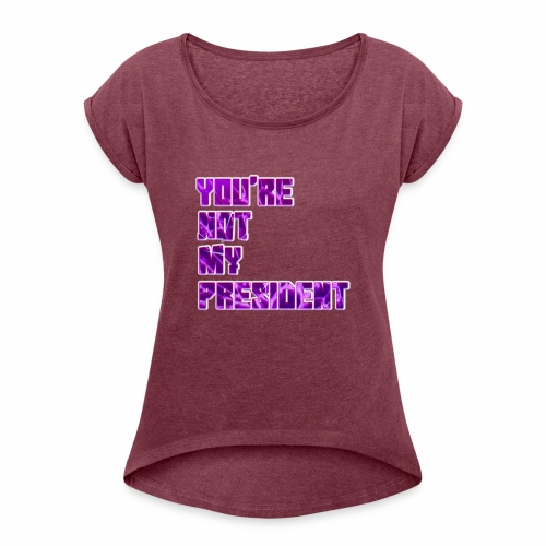 not my president with background - Women's Roll Cuff T-Shirt