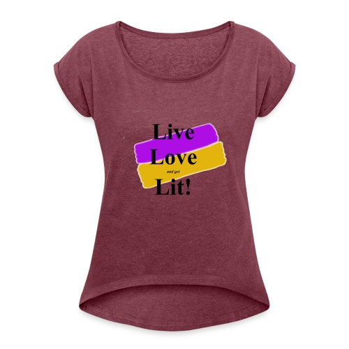 Live, Love, Lit - Women's Roll Cuff T-Shirt