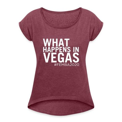 What Happens In Vegas... - Women's Roll Cuff T-Shirt