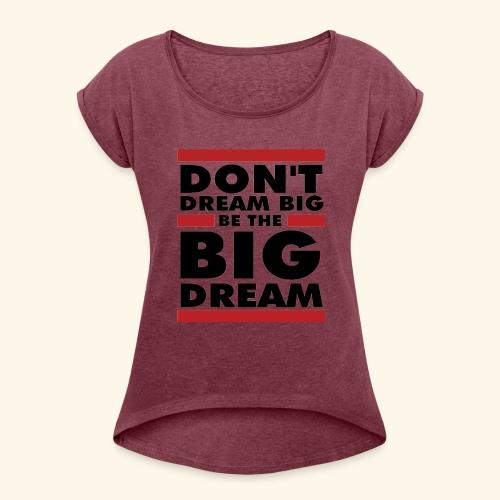 Motivational design - Women's Roll Cuff T-Shirt