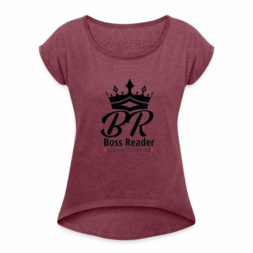 LADIES BOSSREADER CROWN - Women's Roll Cuff T-Shirt