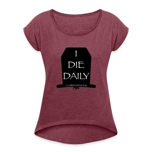 DieDaily - Women's Roll Cuff T-Shirt