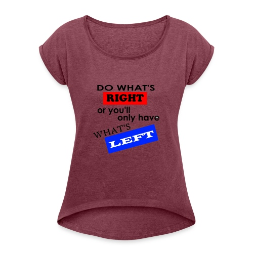 Do What's Right... - Women's Roll Cuff T-Shirt