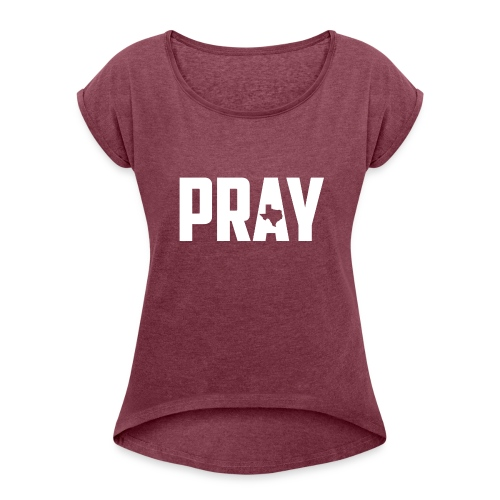 Pray For Texas - Women's Roll Cuff T-Shirt