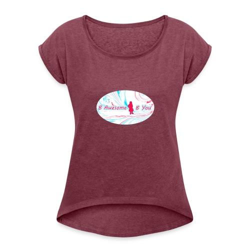 B Awesome B You - Women's Roll Cuff T-Shirt
