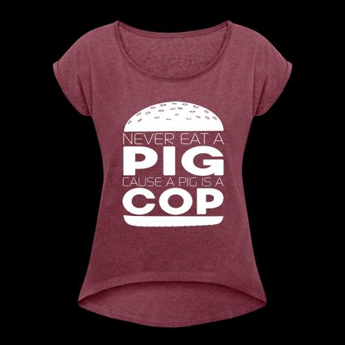 Pigs & Cops - Women's Roll Cuff T-Shirt