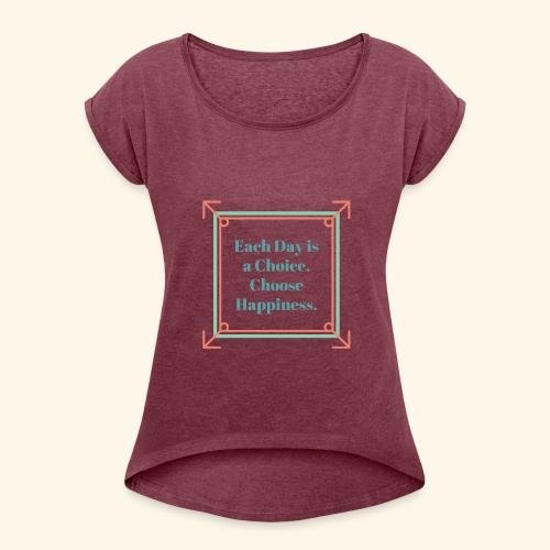 Each Day Is A Choice - Women's Roll Cuff T-Shirt