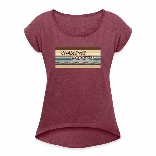 challenge accepted - Women's Roll Cuff T-Shirt