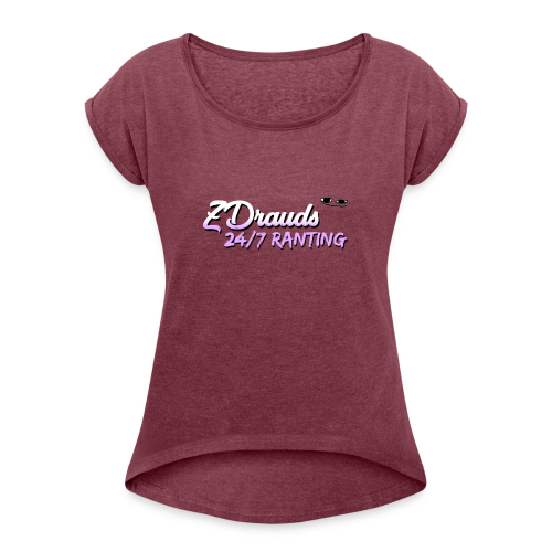 ZDrauds 24/7 Ranting Merch - Women's Roll Cuff T-Shirt