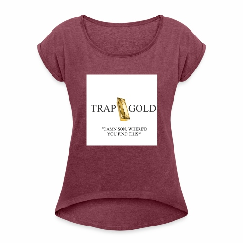 trap gold logo - Women's Roll Cuff T-Shirt