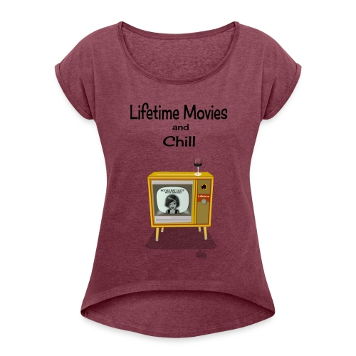 LIFETIME MOVIES AND CHILL - Women's Roll Cuff T-Shirt