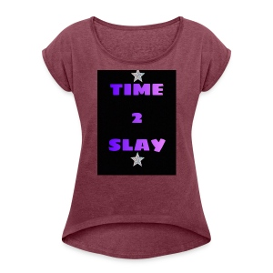 time 2 slay - Women's Roll Cuff T-Shirt