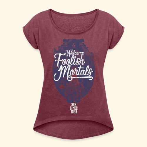 Foolish Mortals - Women's Roll Cuff T-Shirt