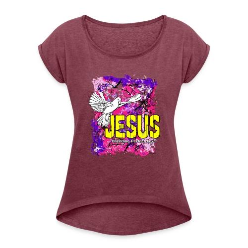 JESUS UNENDING PERFECT LOVE - Women's Roll Cuff T-Shirt