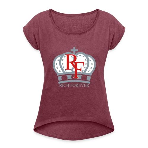 Rich forever Crown 3 5 - Women's Roll Cuff T-Shirt