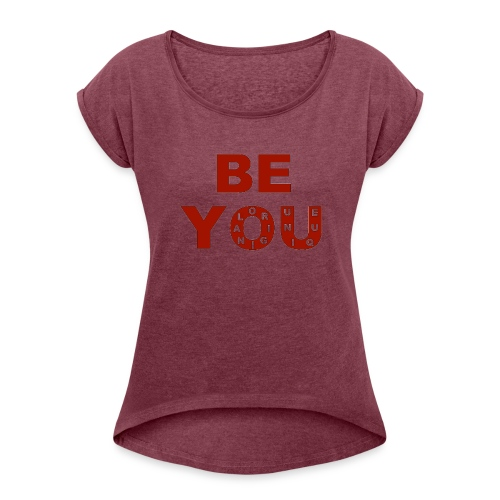 BE YOU design by Eugenie Nugent - Women's Roll Cuff T-Shirt
